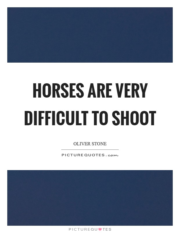 Horses are very difficult to shoot Picture Quote #1