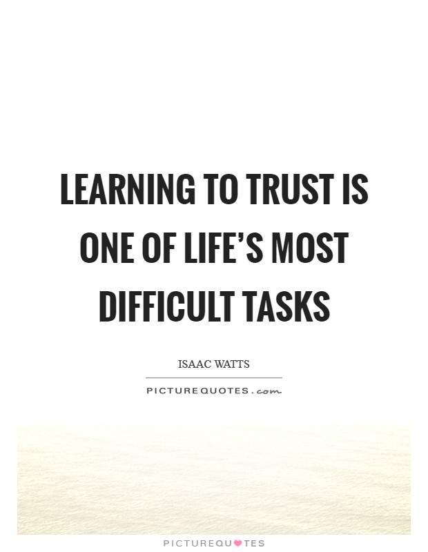 Learning to trust is one of life's most difficult tasks Picture Quote #1