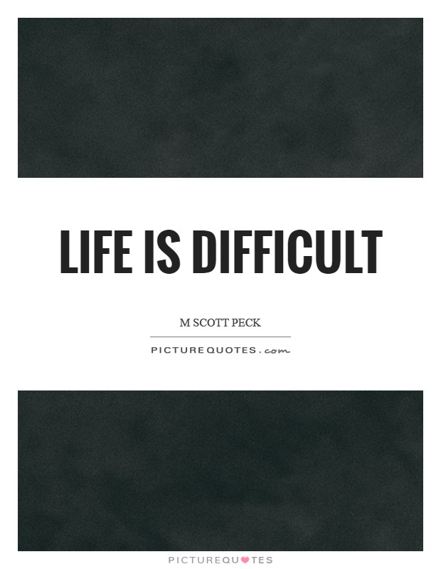Life is difficult Picture Quote #1