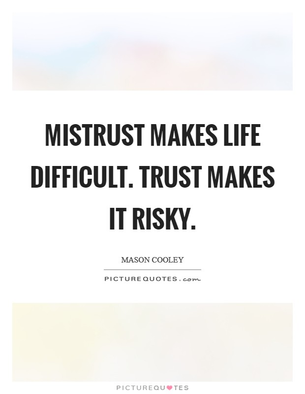Mistrust makes life difficult. Trust makes it risky Picture Quote #1