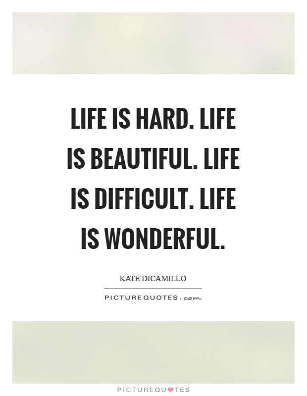 Life is hard. Life is beautiful. Life is difficult. Life is wonderful Picture Quote #1