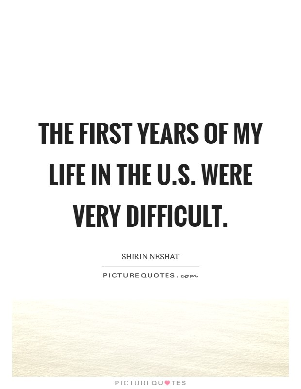 The first years of my life in the U.S. were very difficult. Picture Quote #1