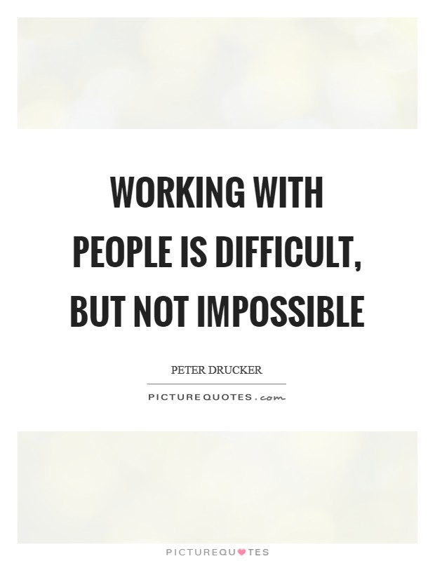 Working with people is difficult, but not impossible Picture Quote #1