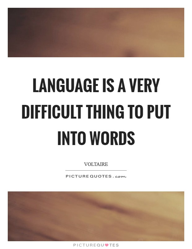 Language is a very difficult thing to put into words Picture Quote #1