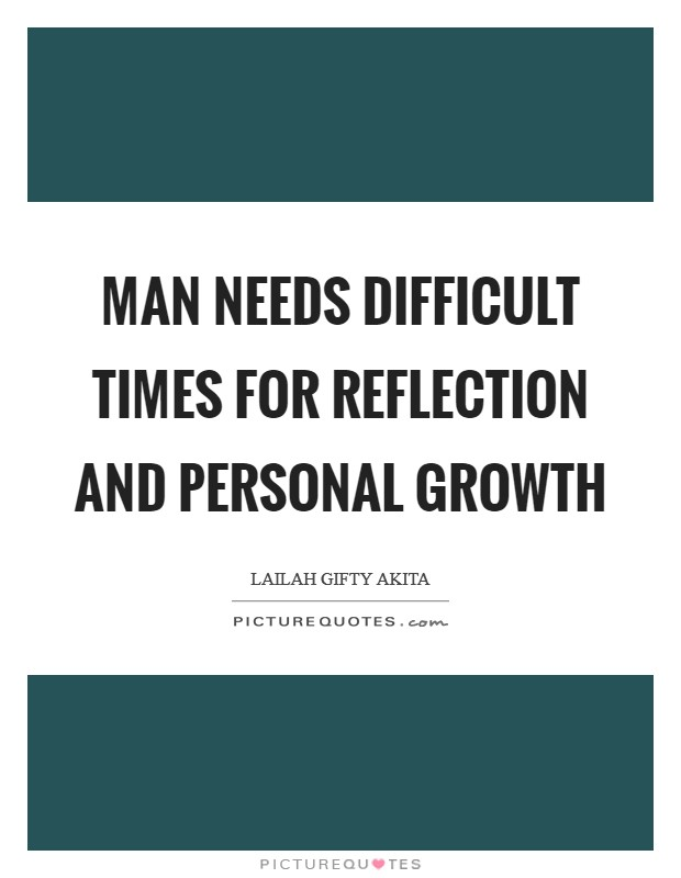 Man needs difficult times for reflection and personal growth Picture Quote #1