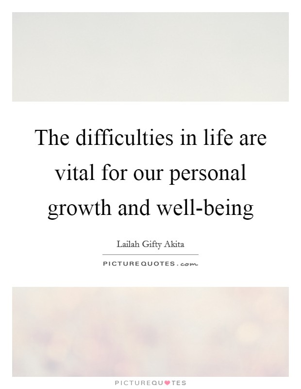 The difficulties in life are vital for our personal growth and well-being Picture Quote #1