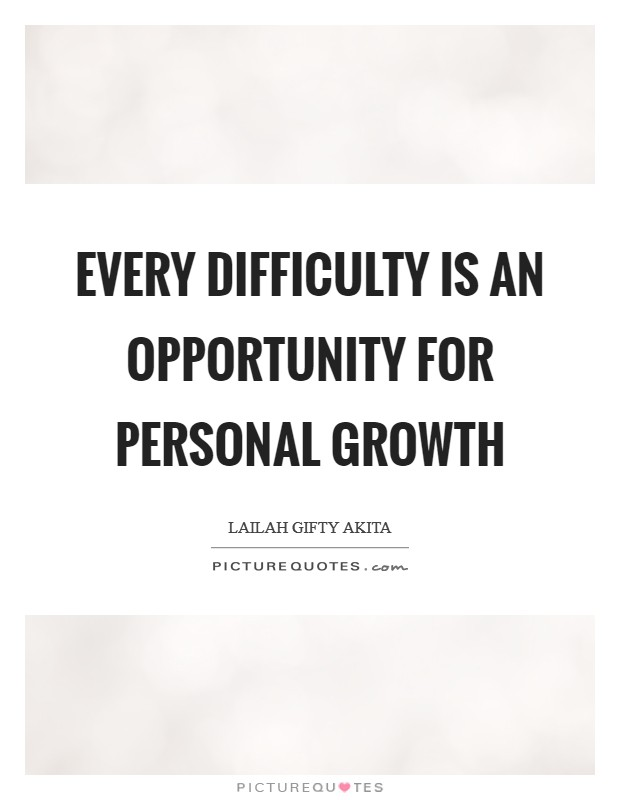 Every difficulty is an opportunity for personal growth Picture Quote #1