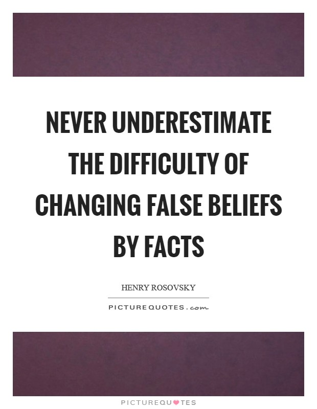 Never underestimate the difficulty of changing false beliefs by facts Picture Quote #1