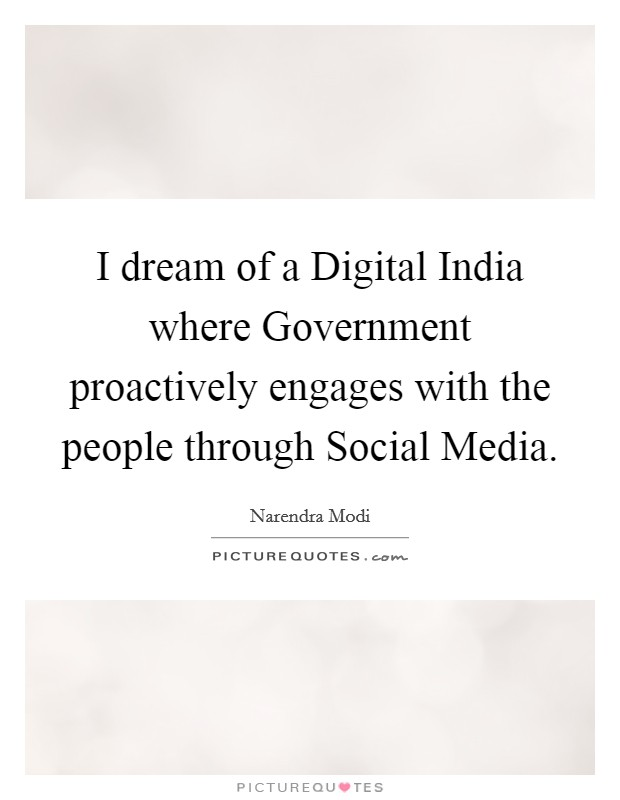 I dream of a Digital India where Government proactively engages with the people through Social Media. Picture Quote #1