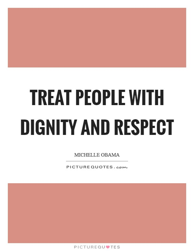 Treat people with dignity and respect Picture Quote #1