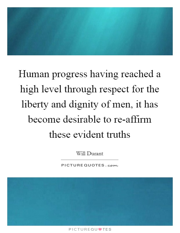 Human progress having reached a high level through respect for the liberty and dignity of men, it has become desirable to re-affirm these evident truths Picture Quote #1