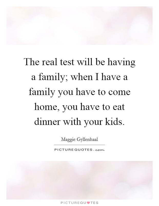 The real test will be having a family; when I have a family you have to come home, you have to eat dinner with your kids Picture Quote #1