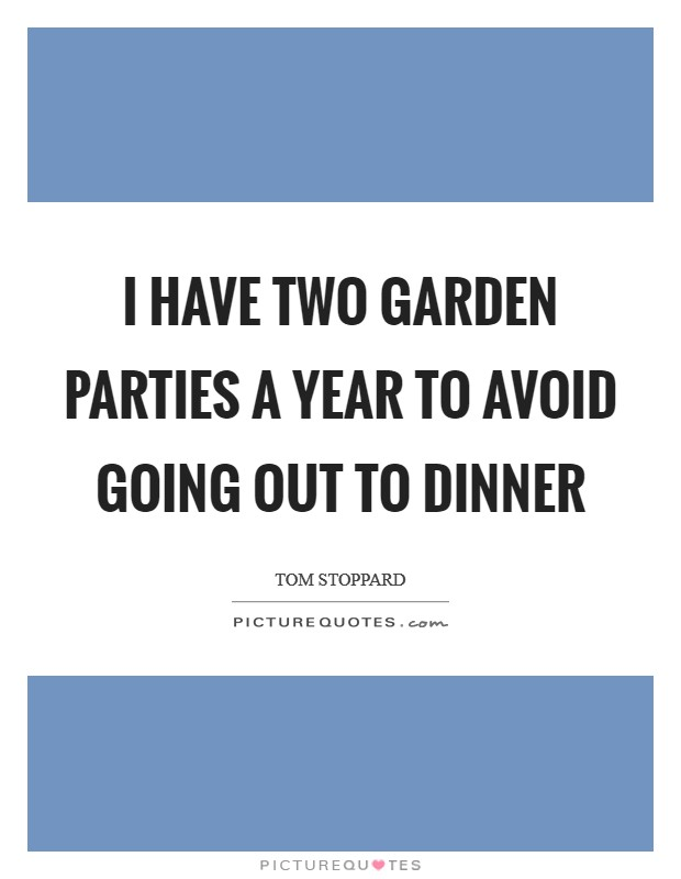 I have two garden parties a year to avoid going out to dinner Picture Quote #1