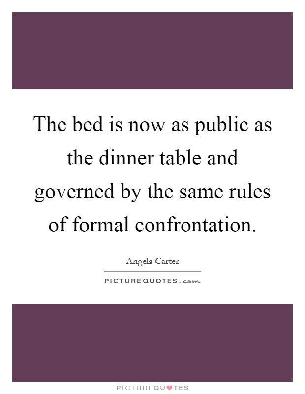 The bed is now as public as the dinner table and governed by the same rules of formal confrontation Picture Quote #1