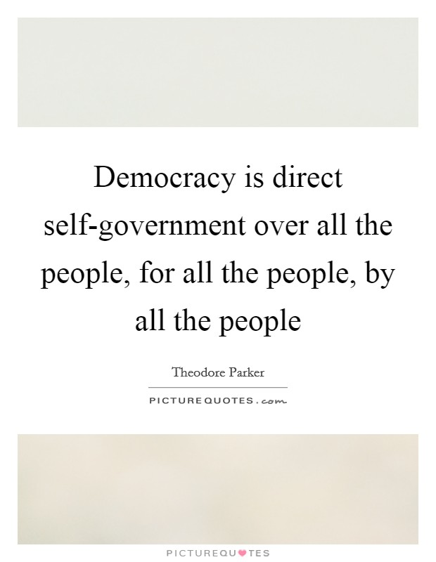 Democracy is direct self-government over all the people, for all the people, by all the people Picture Quote #1