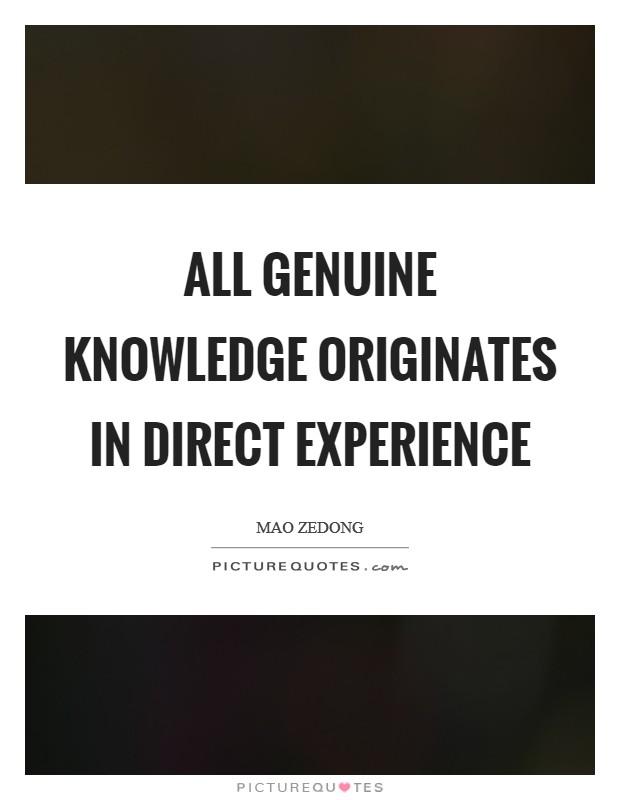 All genuine knowledge originates in direct experience Picture Quote #1