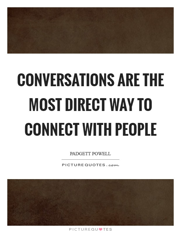 Conversations are the most direct way to connect with people Picture Quote #1