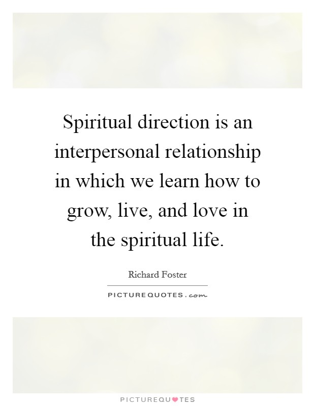 Spiritual direction is an interpersonal relationship in which we learn how to grow, live, and love in the spiritual life Picture Quote #1
