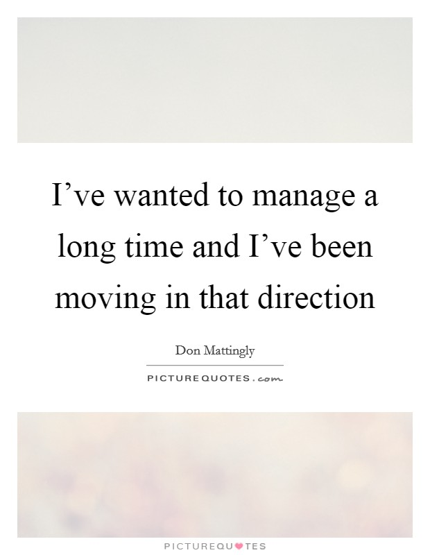 I've wanted to manage a long time and I've been moving in that direction Picture Quote #1