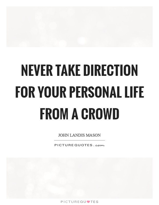 Never take direction for your personal life from a crowd Picture Quote #1