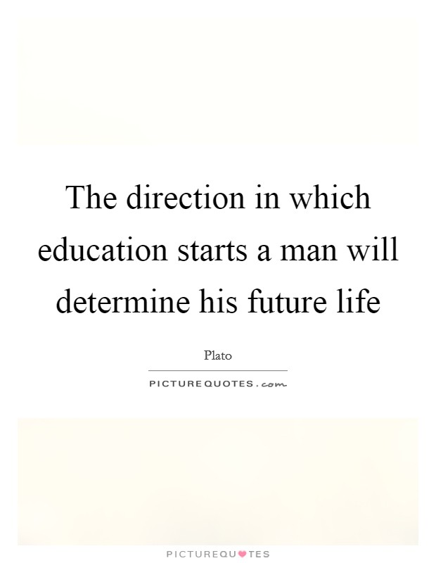 The direction in which education starts a man will determine his future life Picture Quote #1