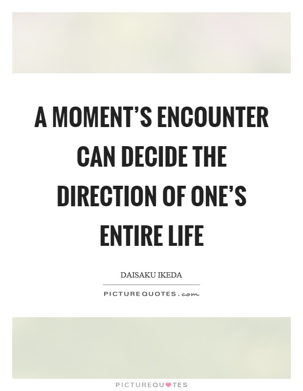A moment's encounter can decide the direction of one's entire life Picture Quote #1