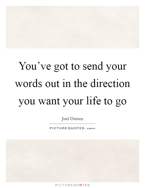 You've got to send your words out in the direction you want your life to go Picture Quote #1