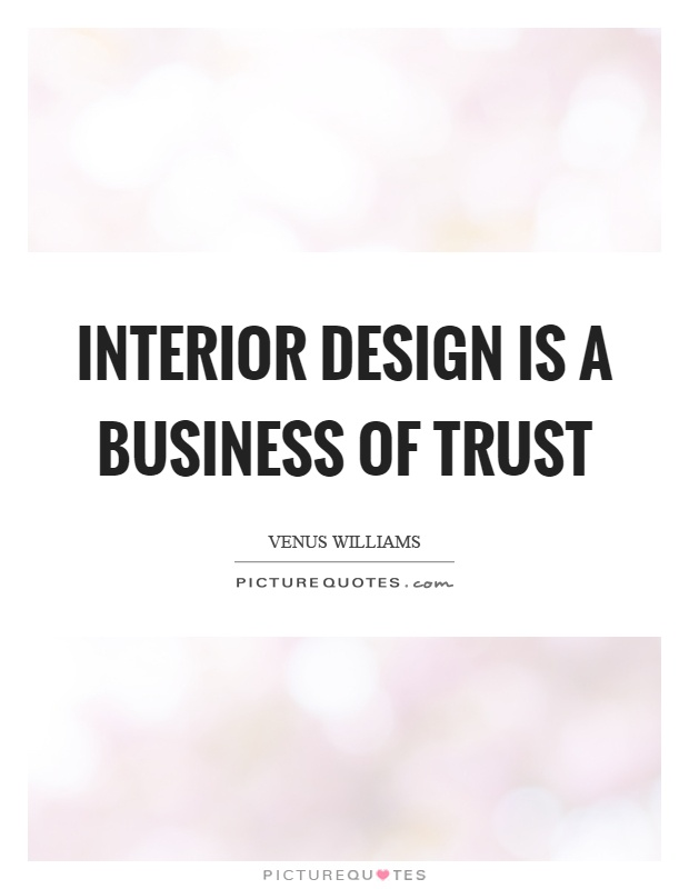 Interior Design Is A Business Of Trust Picture Quotes