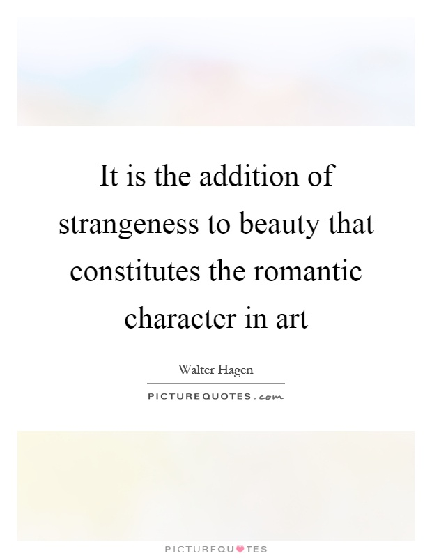 It is the addition of strangeness to beauty that constitutes the romantic character in art Picture Quote #1