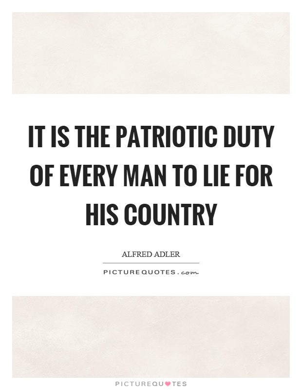 It is the patriotic duty of every man to lie for his country Picture Quote #1