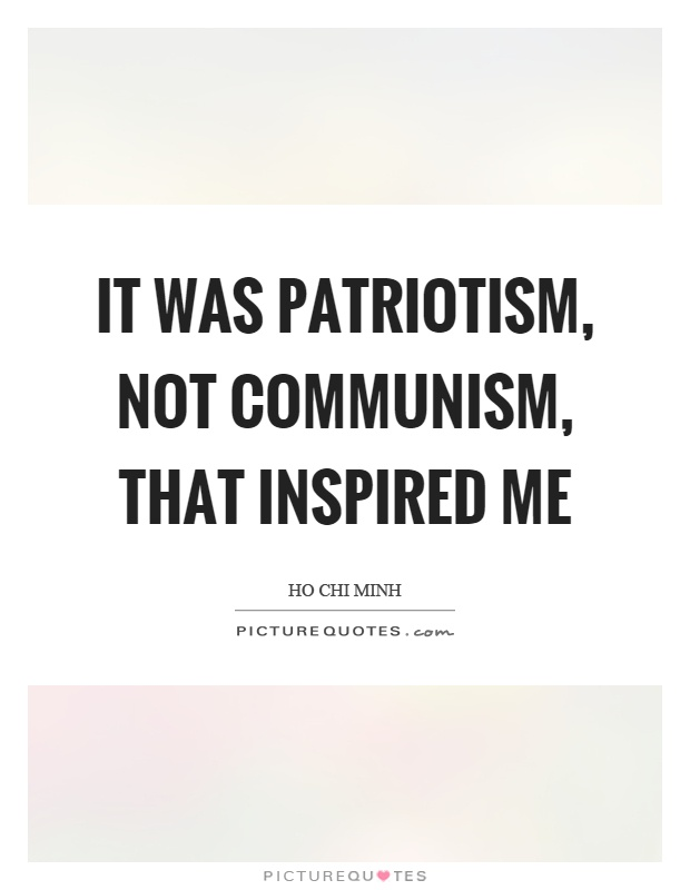 It was patriotism, not communism, that inspired me Picture Quote #1