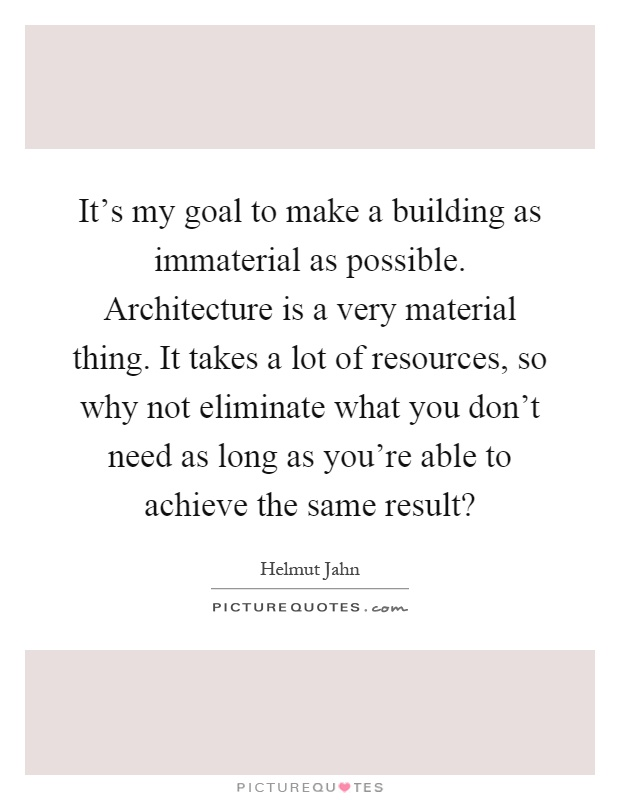 It 39 S My Goal To Make A Building As Immaterial As P By