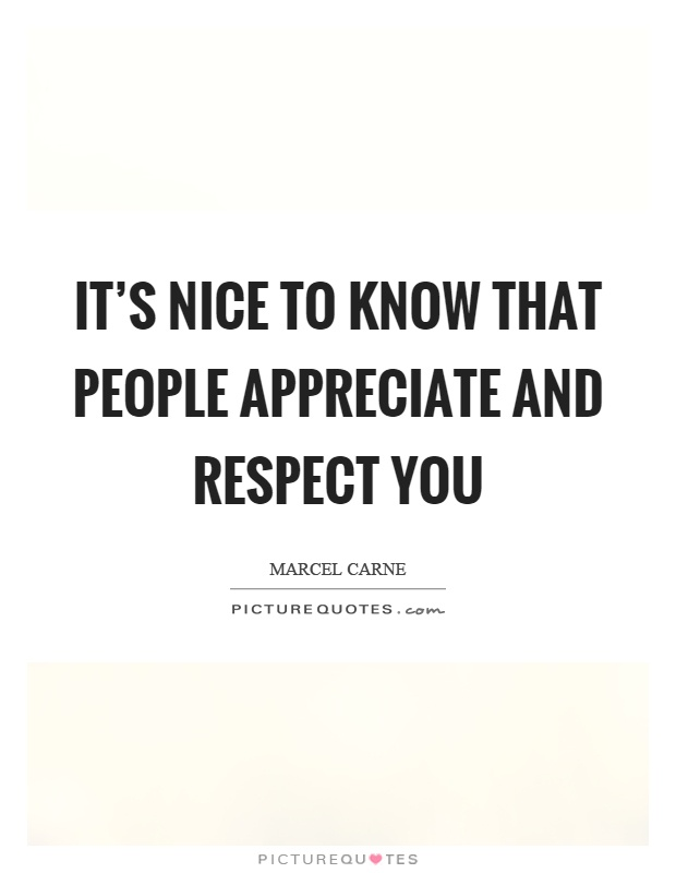 It's nice to know that people appreciate and respect you Picture Quote #1