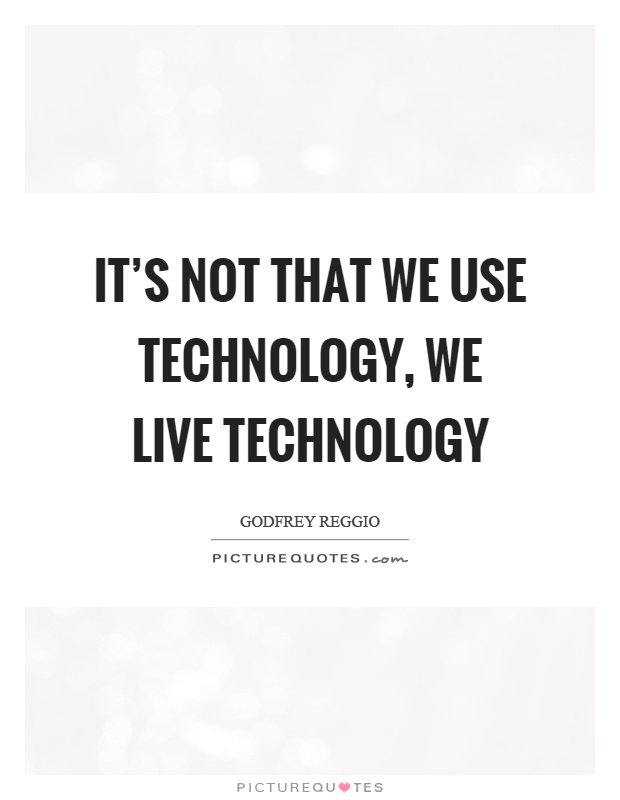 It's not that we use technology, we live technology Picture Quote #1