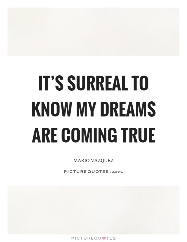 Its surreal to know my dreams are coming true picture quotes its surreal to know my dreams are coming true picture quote 1 thecheapjerseys Images