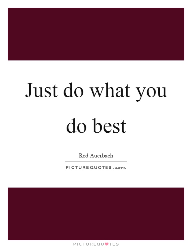 Just do what you do best Picture Quote #1