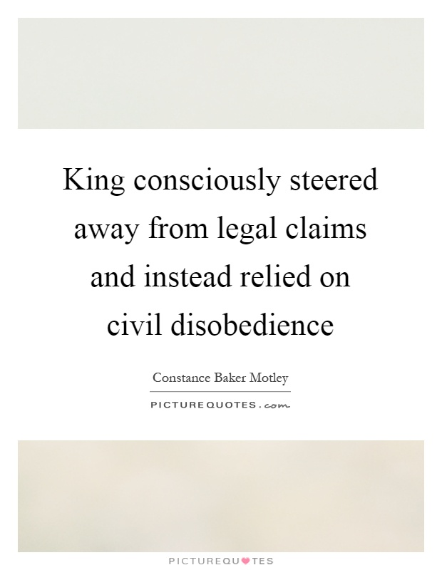 King consciously steered away from legal claims and instead relied on civil disobedience Picture Quote #1