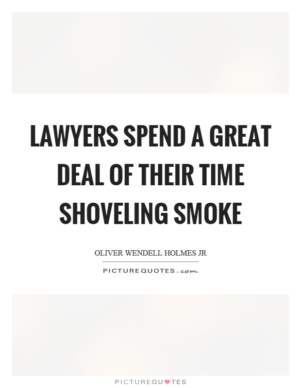 Lawyers spend a great deal of their time shoveling smoke Picture Quote #1
