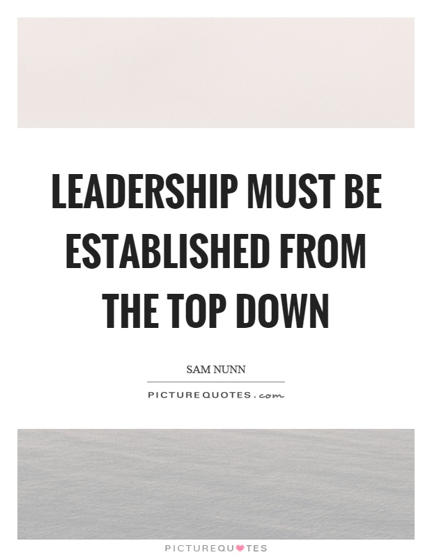 Leadership must be established from the top down Picture Quote #1