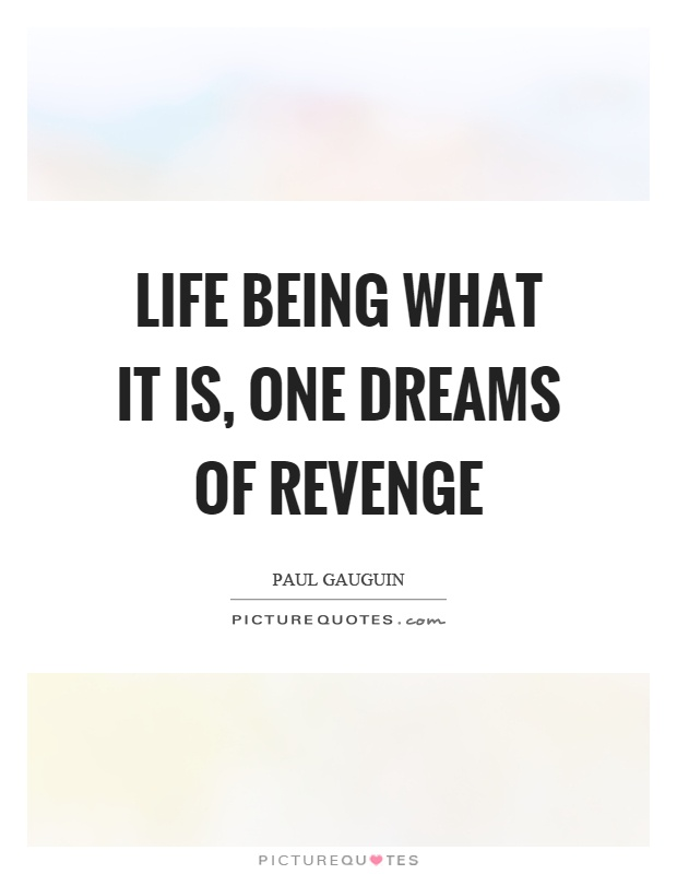 Life being what it is, one dreams of revenge Picture Quote #1