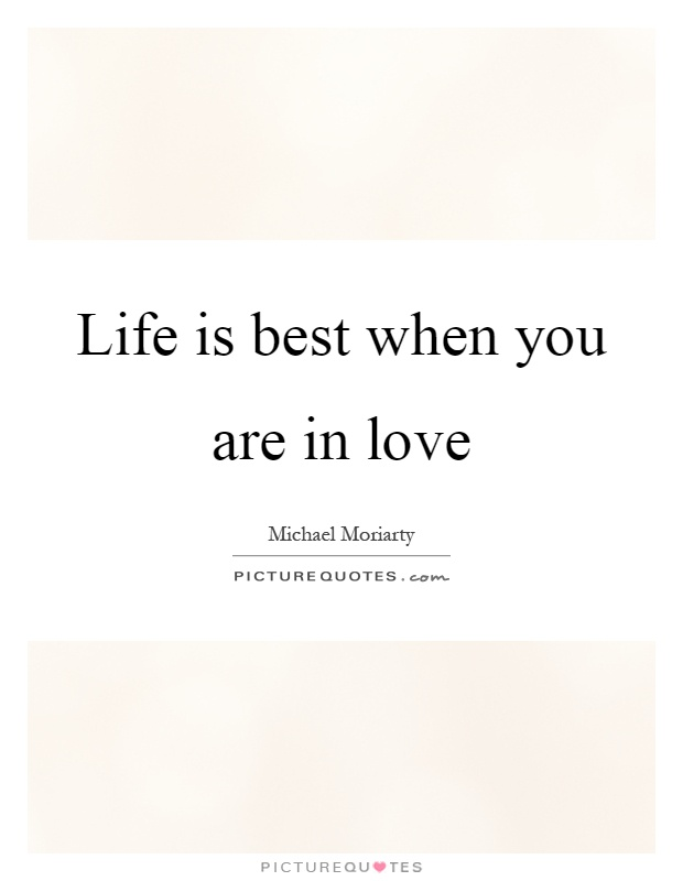Life is best when you are in love Picture Quote #1