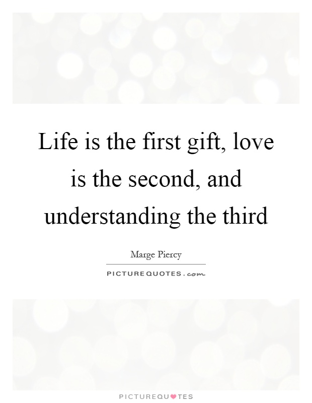 Life is the first gift, love is the second, and understanding the third Picture Quote #1