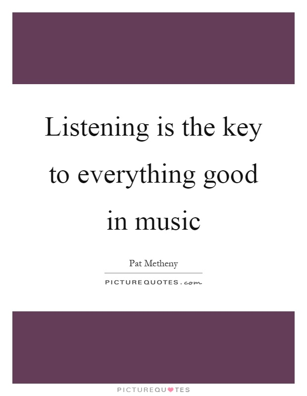 Listening is the key to everything good in music Picture Quote #1