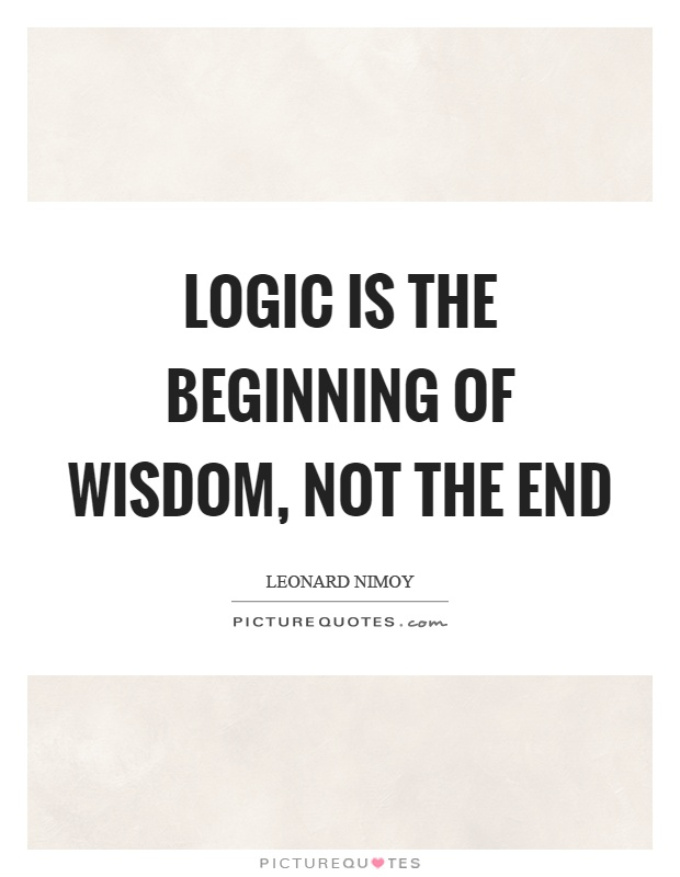 Logic is the beginning of wisdom, not the end Picture Quote #1