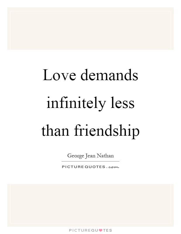 Love demands infinitely less than friendship Picture Quote #1