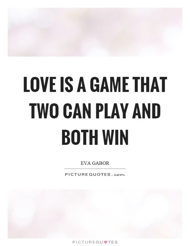 Love is a game that two can play and both win Picture Quote #1