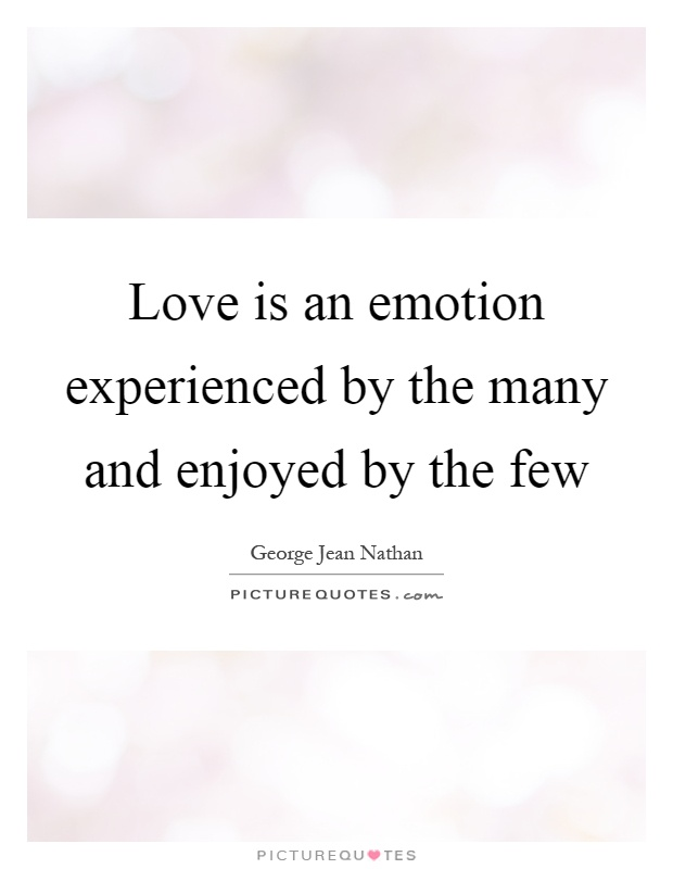 Love is an emotion experienced by the many and enjoyed by the few Picture Quote #1