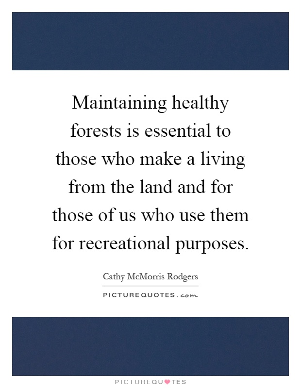 Maintaining healthy forests is essential to those who make a living from the land and for those of us who use them for recreational purposes Picture Quote #1