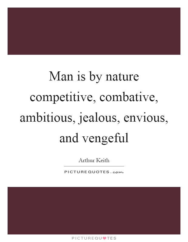 Man is by nature competitive, combative, ambitious, jealous, envious, and vengeful Picture Quote #1