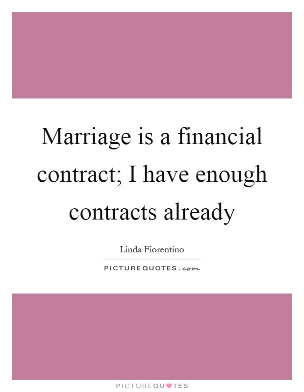 Marriage is a financial contract; I have enough contracts already Picture Quote #1